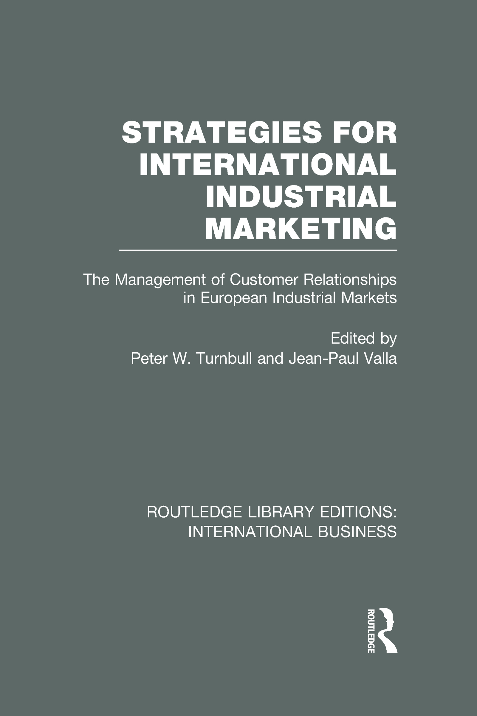 Strategies for International Industrial Marketing (RLE International Business): The Management of Customer Relationships in European Industrial Markets (Hardback) book cover