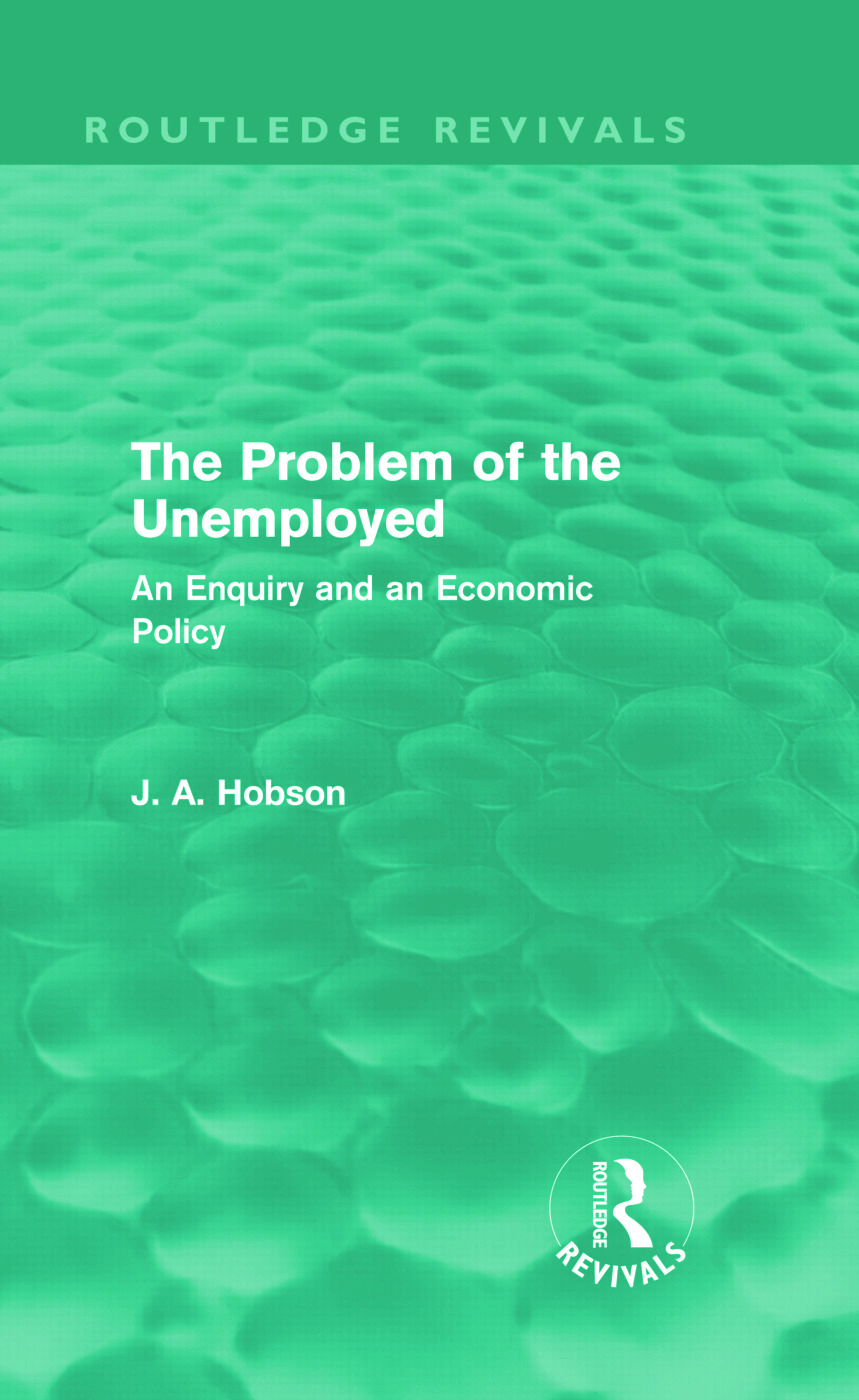The Problem of the Unemployed (Routledge Revivals): An Enquiry and an Economic Policy (Hardback) book cover