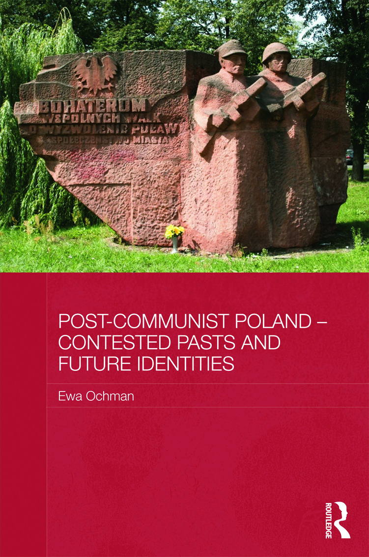 Post-Communist Poland – Contested Pasts and Future Identities (Hardback) book cover