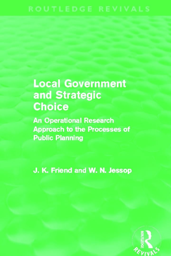 Local Government and Strategic Choice (Routledge Revivals): An Operational Research Approach to the Processes of Public Planning (Hardback) book cover