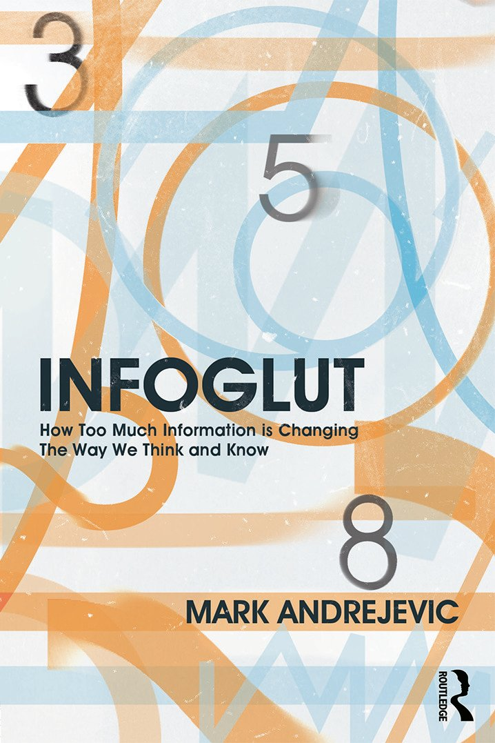 Infoglut: How Too Much Information Is Changing the Way We Think and Know book cover