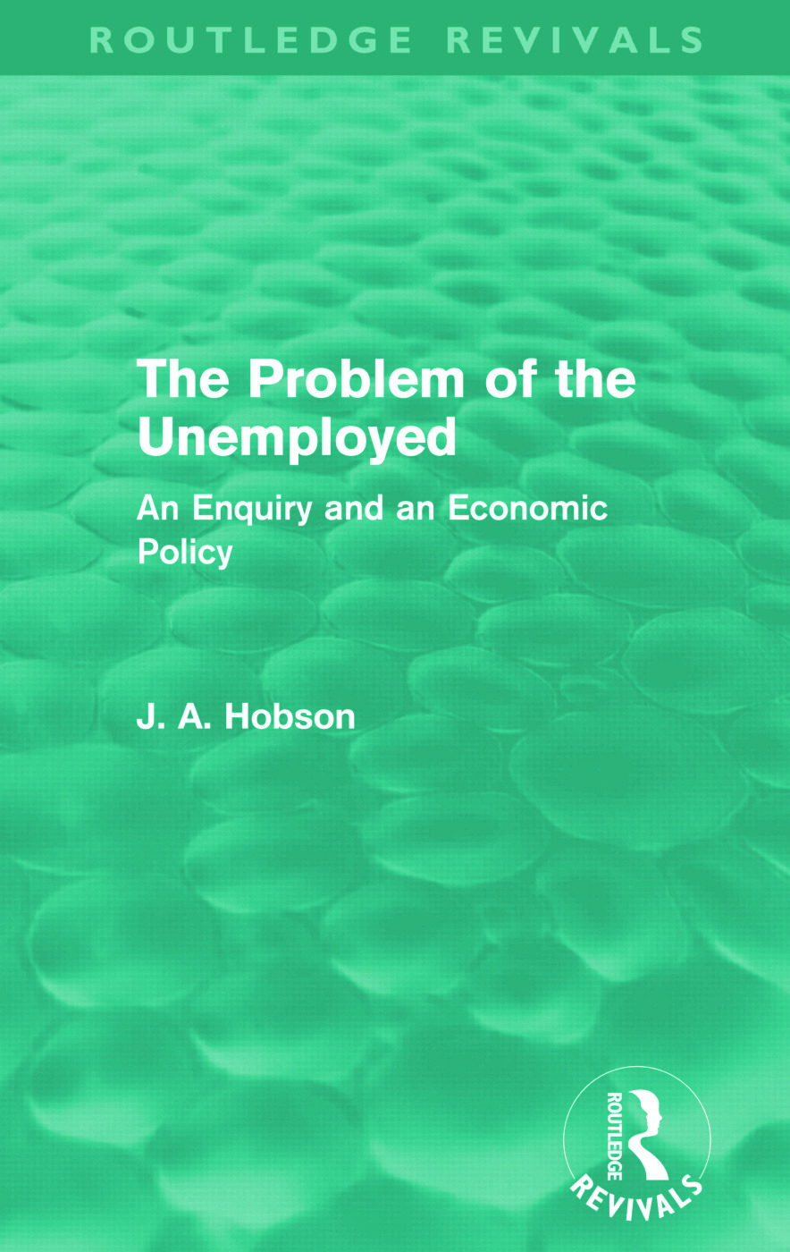 The Problem of the Unemployed (Routledge Revivals): An Enquiry and an Economic Policy, 1st Edition (Paperback) book cover