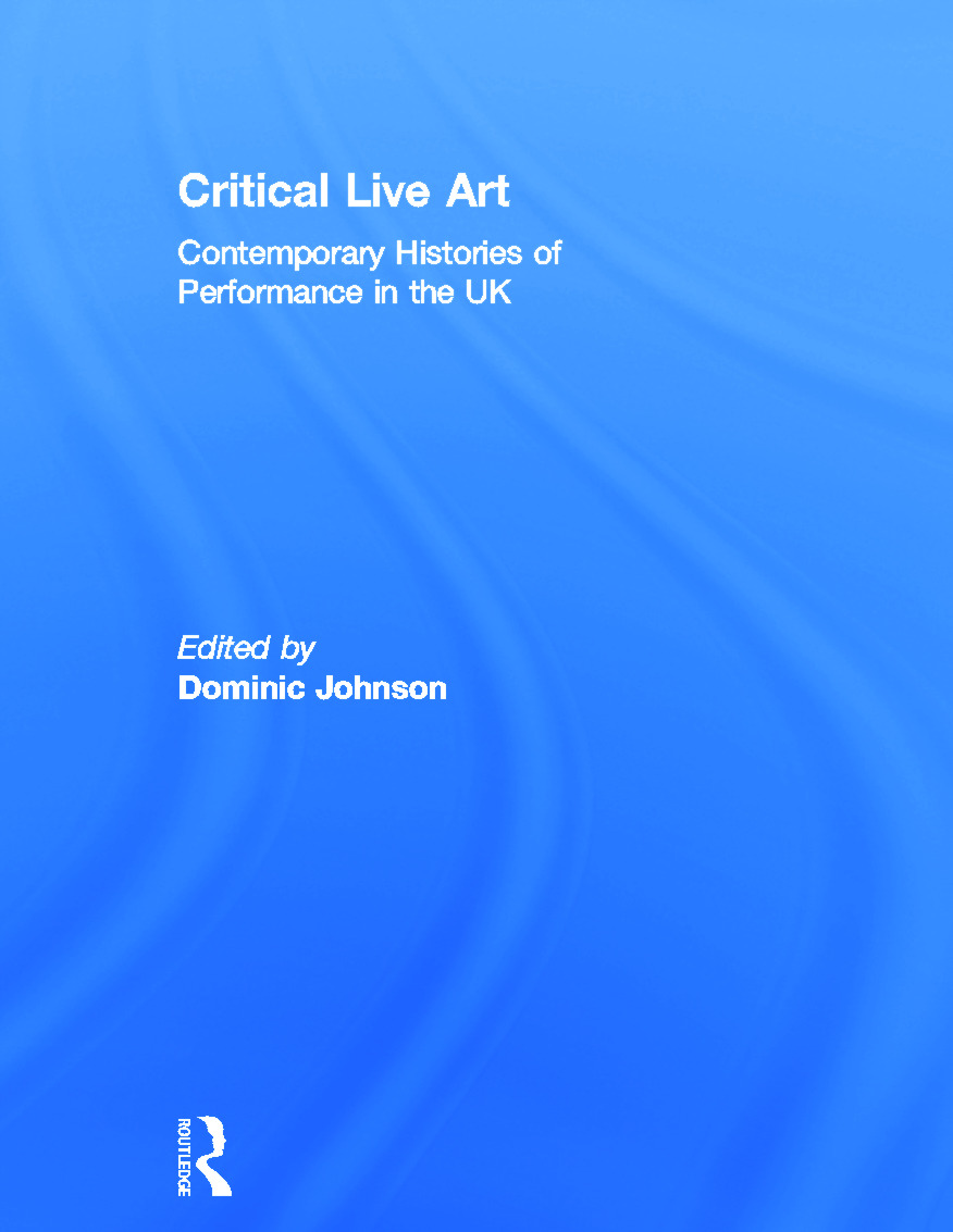 Critical Live Art: Contemporary Histories of Performance in the UK (Hardback) book cover