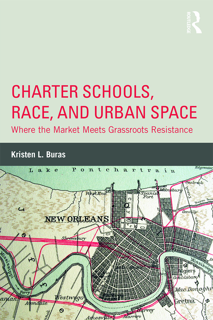 Charter Schools, Race, and Urban Space: Where the Market Meets Grassroots Resistance (Hardback) book cover