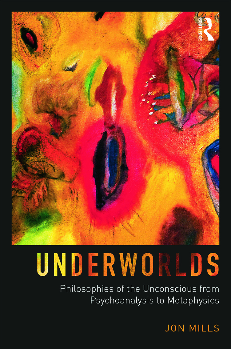 Underworlds: Philosophies of the Unconscious from Psychoanalysis to Metaphysics (e-Book) book cover