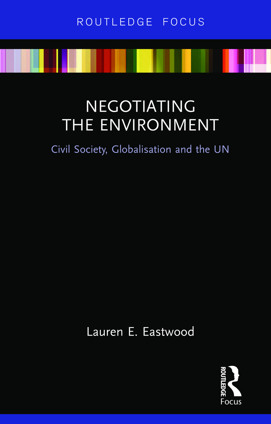 Negotiating the Environment: Civil Society, Globalisation and the UN book cover
