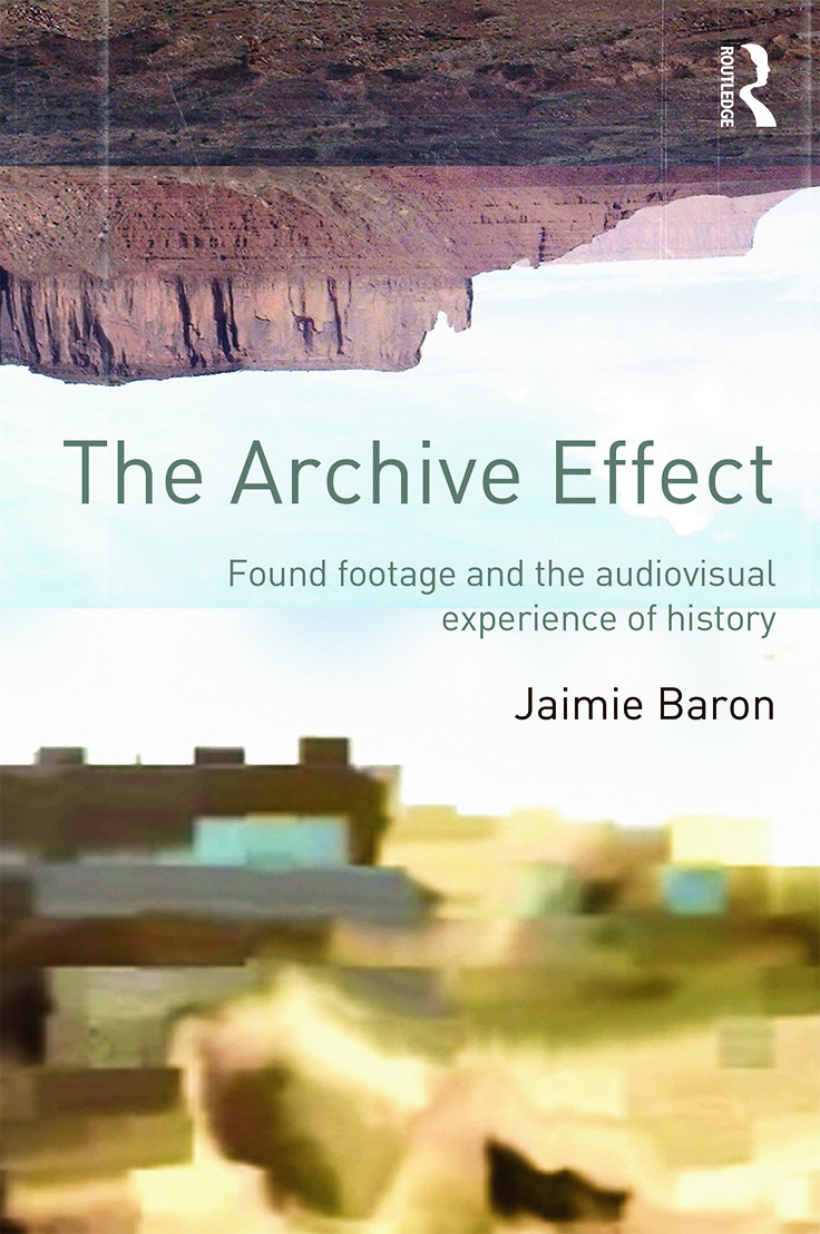 The Archive Effect: Found Footage and the Audiovisual Experience of History (Paperback) book cover
