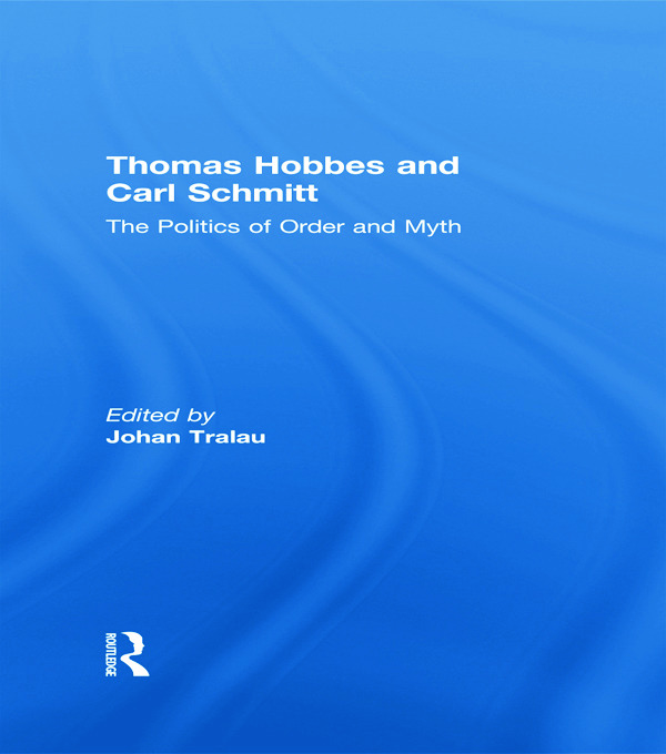 Thomas Hobbes and Carl Schmitt: The Politics of Order and Myth, 1st Edition (Paperback) book cover