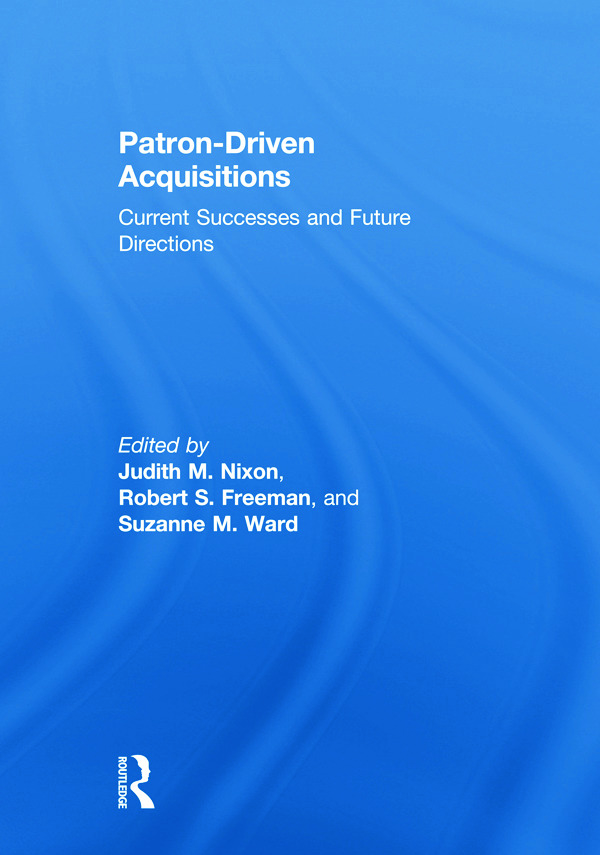 Patron-Driven Acquisitions: Current Successes and Future Directions, 1st Edition (Paperback) book cover
