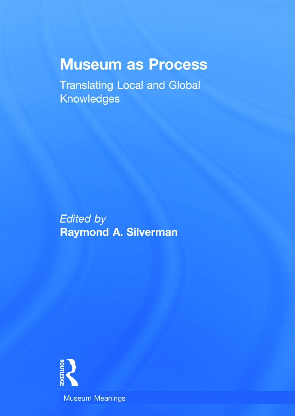 Museum as Process: Translating Local and Global Knowledges book cover