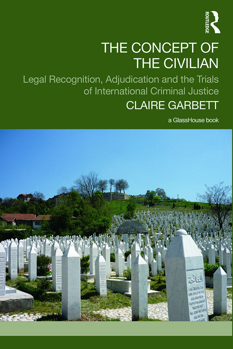 The Concept of the Civilian: Legal Recognition, Adjudication and the Trials of International Criminal Justice book cover