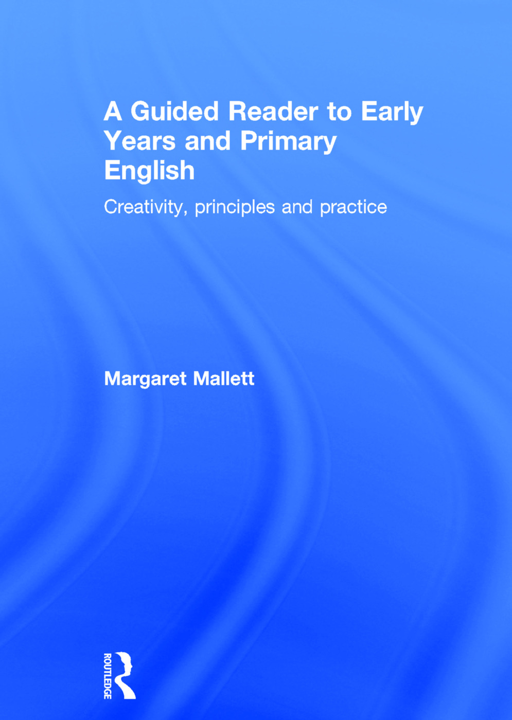 A Guided Reader to Early Years and Primary English: Creativity, principles and practice, 1st Edition (Hardback) book cover