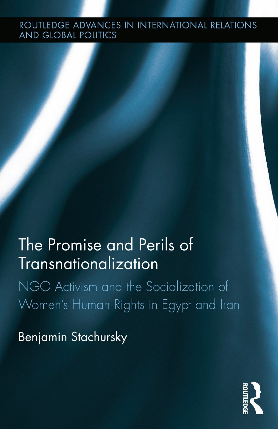 The Promise and Perils of Transnationalization: NGO Activism and the Socialization of Women's Human Rights in Egypt and Iran (Hardback) book cover