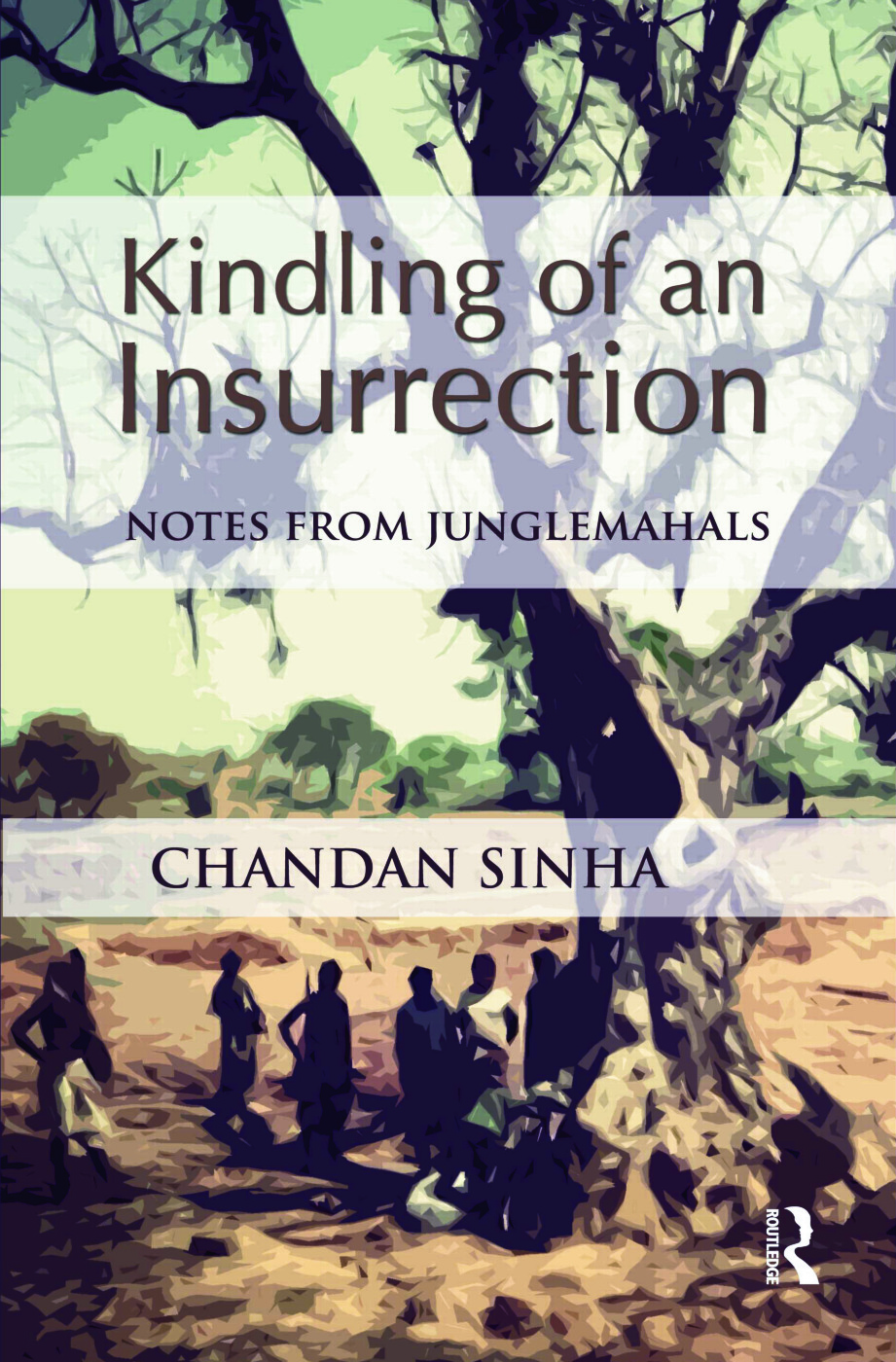 Kindling of an Insurrection: Notes from Junglemahals (Hardback) book cover
