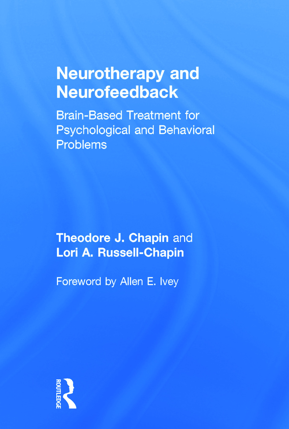 Neurotherapy and Neurofeedback: Brain-Based Treatment for Psychological and Behavioral Problems, 1st Edition (Hardback) book cover