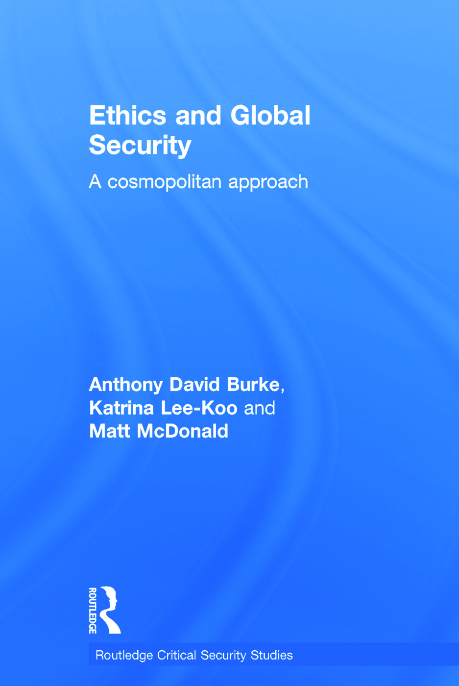 Ethics and Global Security: A cosmopolitan approach, 1st Edition (Hardback) book cover