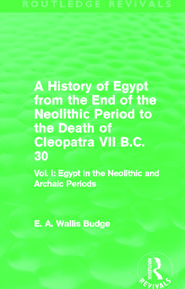 A History of Egypt from the End of the Neolithic Period to the Death of Cleopatra VII B.C. 30 (Routledge Revivals): Vol. I: Egypt in the Neolithic and Archaic Periods (Hardback) book cover
