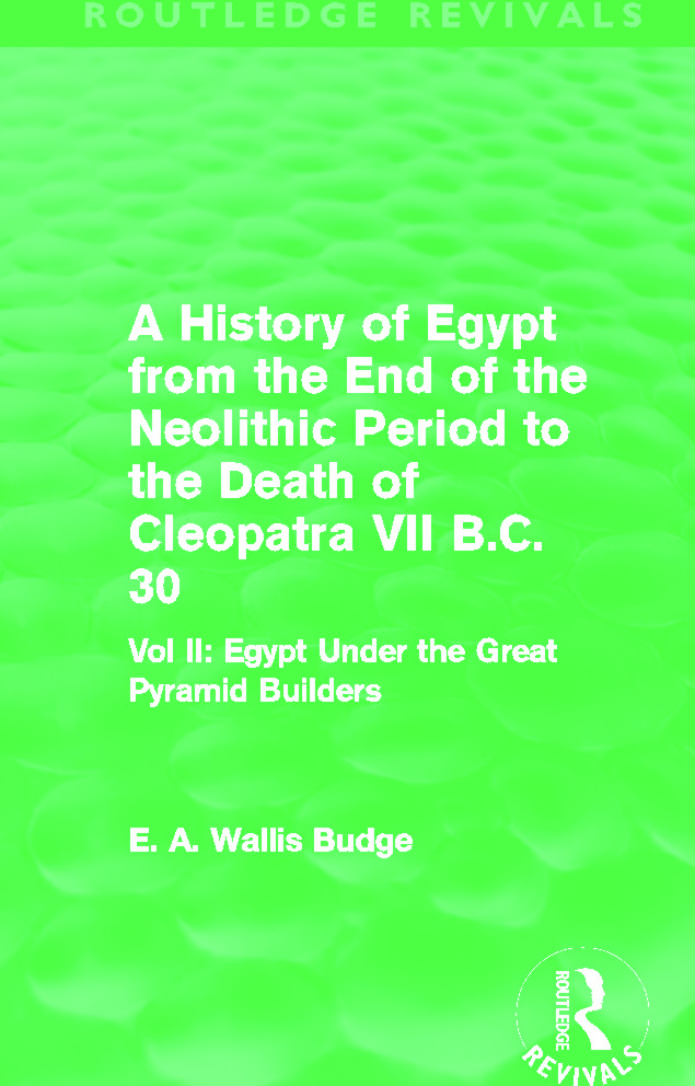 A History of Egypt from the End of the Neolithic Period to the Death of Cleopatra VII B.C. 30 (Routledge Revivals): Vol. II: Egypt Under the Great Pyramid Builders (Hardback) book cover
