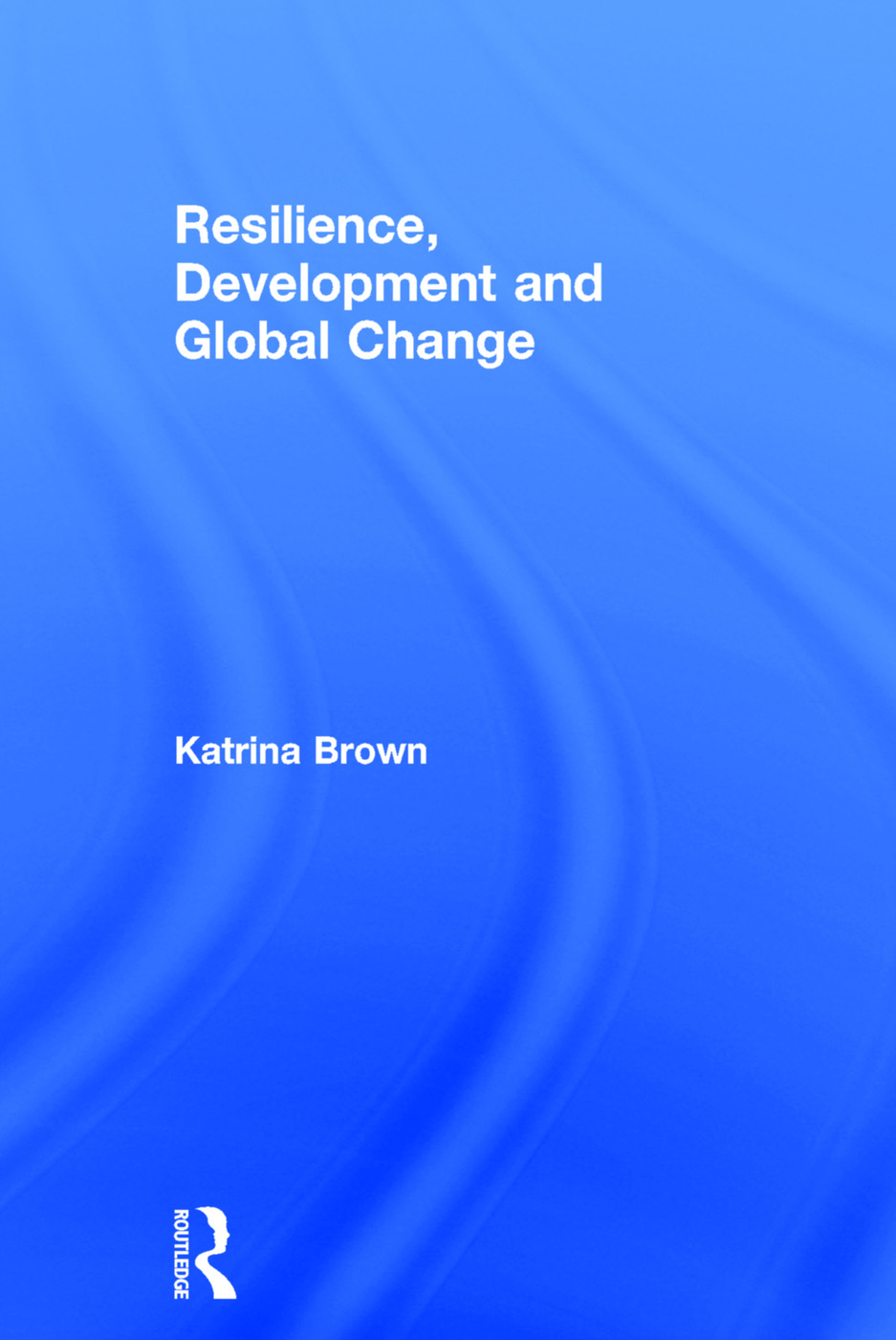 Resilience, Development and Global Change: 1st Edition (Hardback) book cover