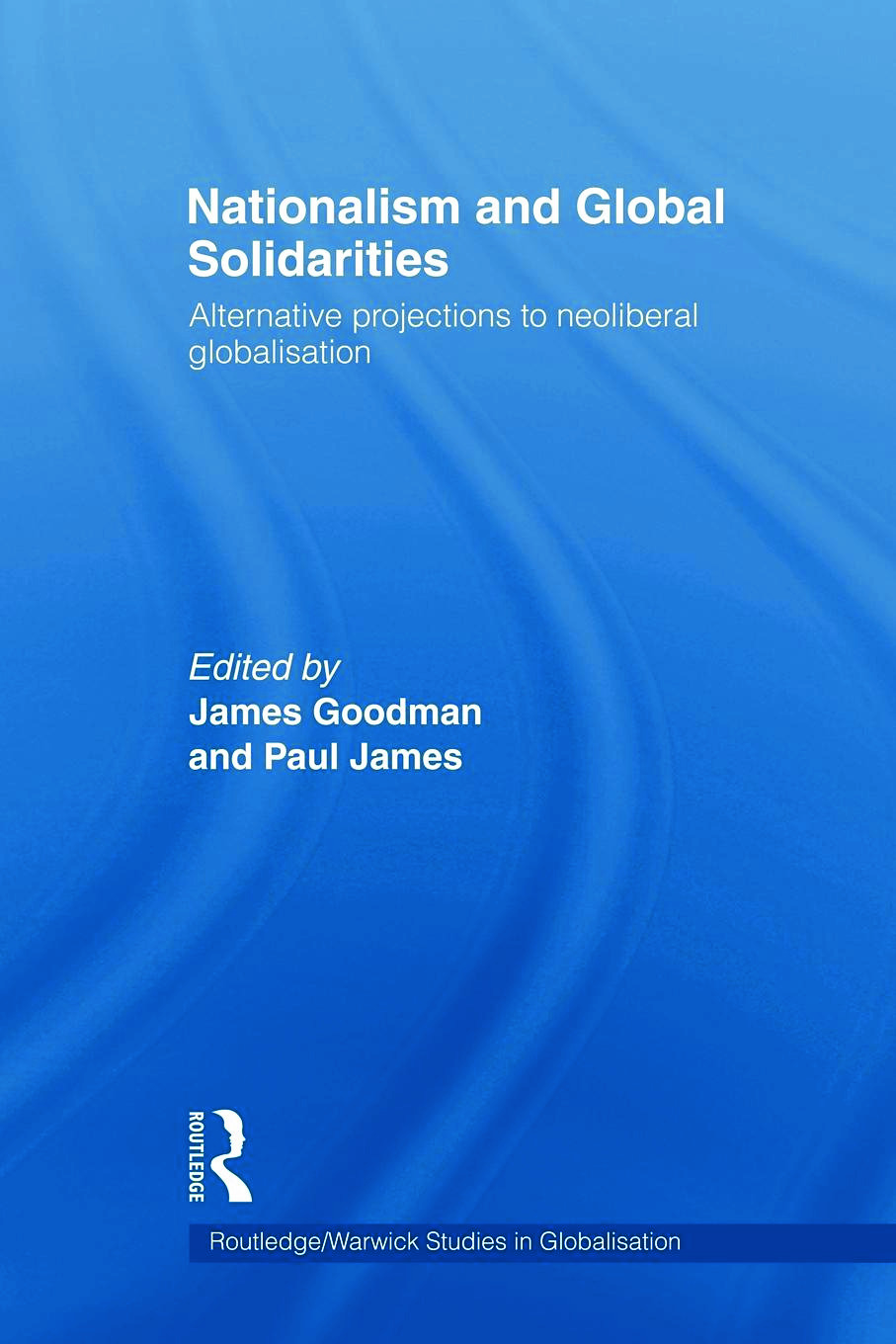 Nationalism and Global Solidarities: Alternative Projections to Neoliberal Globalisation (Paperback) book cover