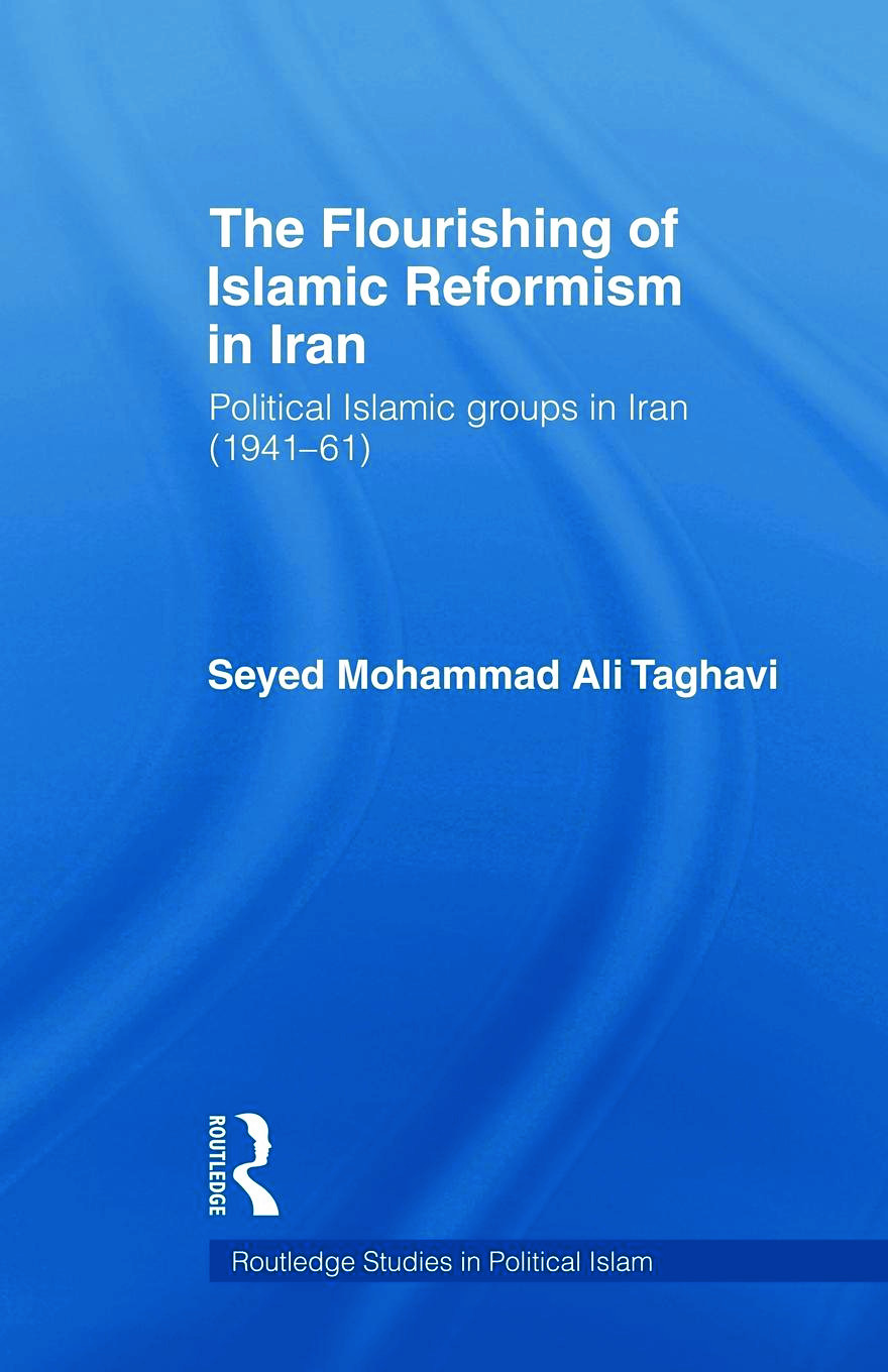 The Flourishing of Islamic Reformism in Iran: Political Islamic Groups in Iran (1941-61) book cover