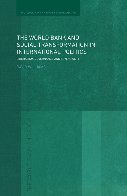 The World Bank and Social Transformation in International Politics: Liberalism, Governance and Sovereignty book cover