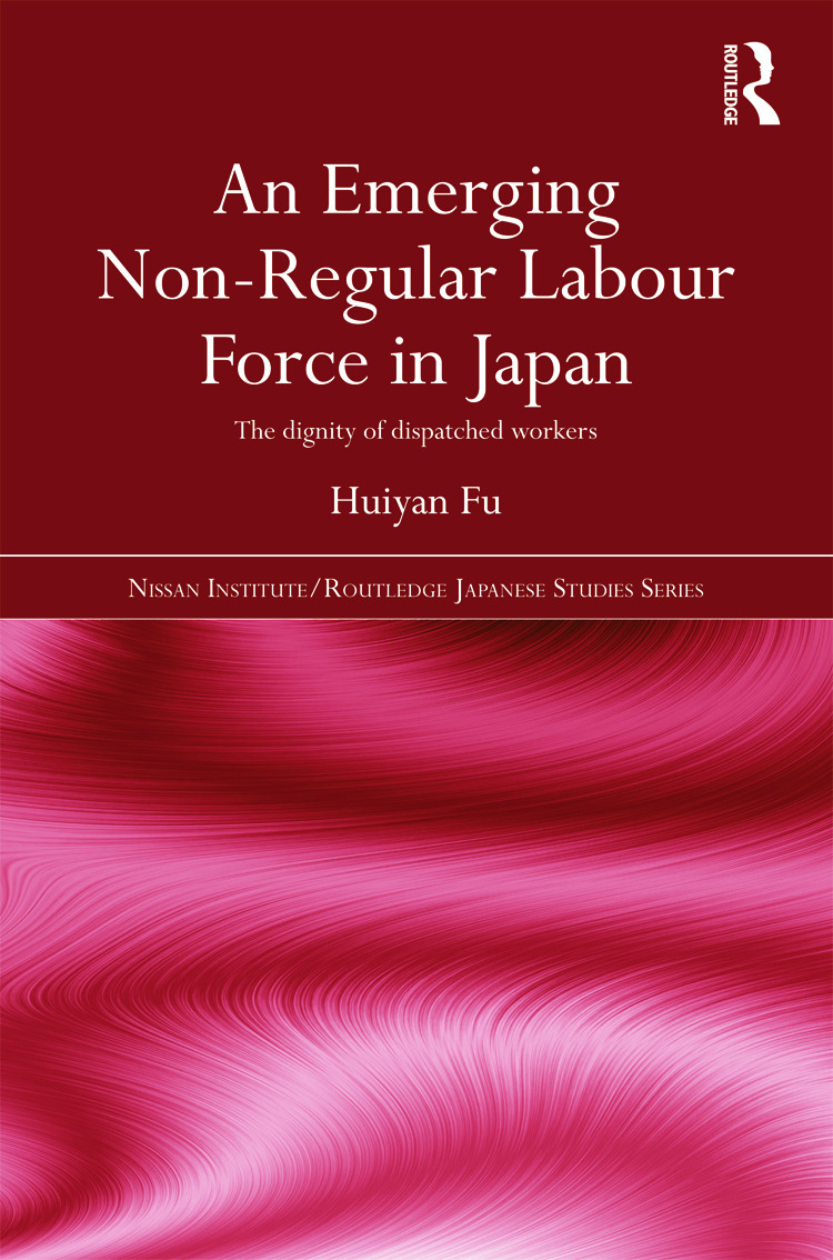 An Emerging Non-Regular Labour Force in Japan: The Dignity of Dispatched Workers (Hardback) book cover