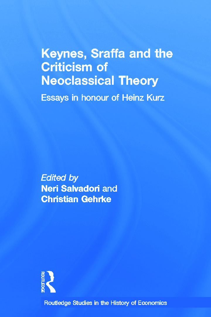 Keynes, Sraffa and the Criticism of Neoclassical Theory: Essays in Honour of Heinz Kurz (Hardback) book cover