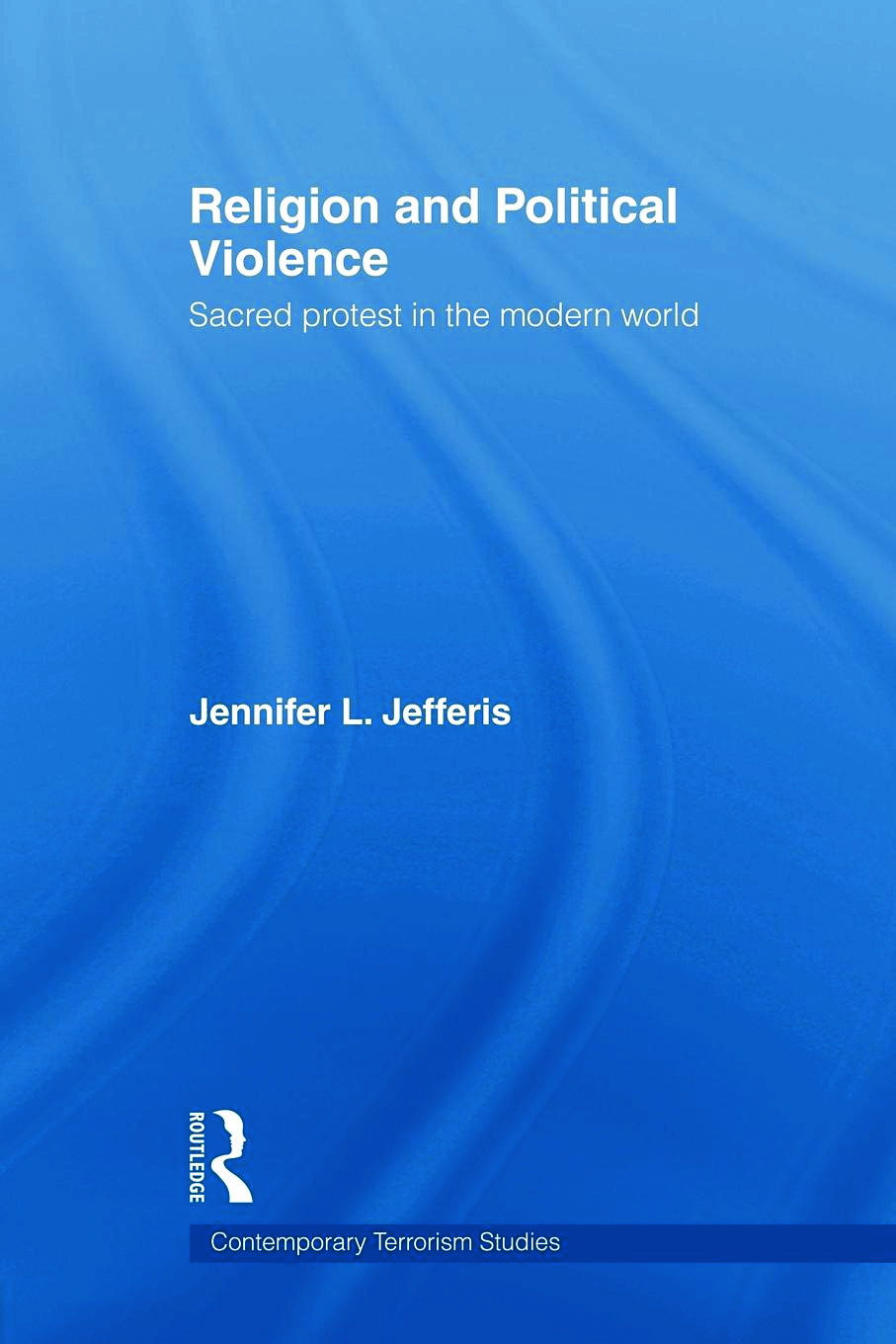 Religion and Political Violence: Sacred Protest in the Modern World book cover