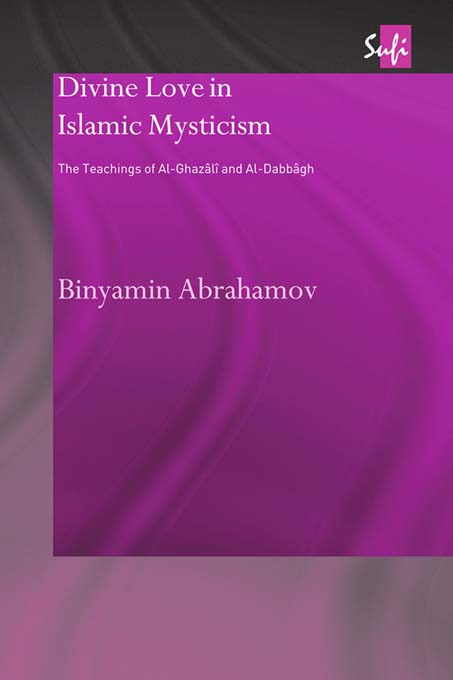Divine Love in Islamic Mysticism: The Teachings of al-Ghazali and al-Dabbagh, 1st Edition (Paperback) book cover