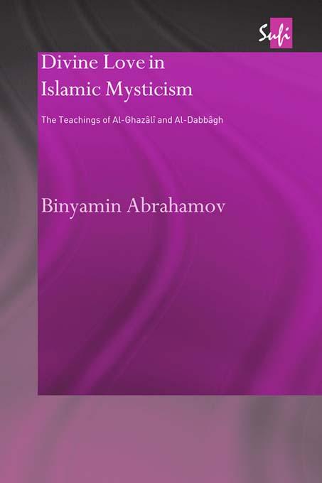 Divine Love in Islamic Mysticism: The Teachings of al-Ghazali and al-Dabbagh book cover