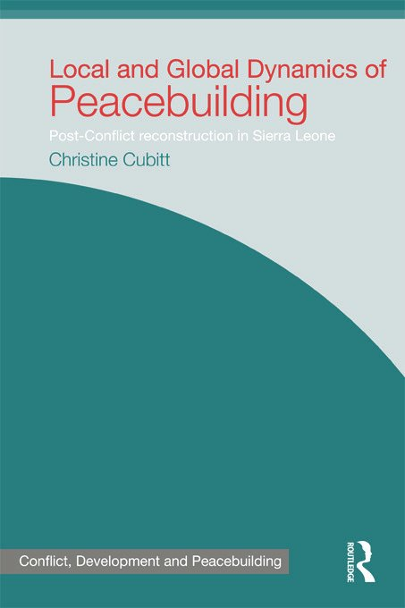 Local and Global Dynamics of Peacebuilding: Postconflict reconstruction in Sierra Leone (Hardback) book cover