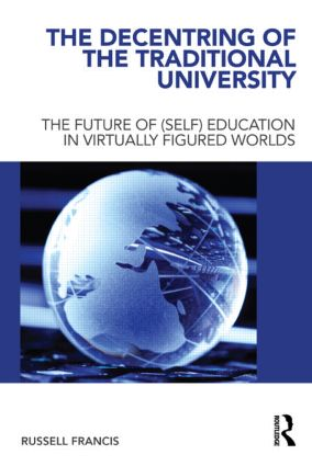 The Decentring of the Traditional University: The Future of (Self) Education in Virtually Figured Worlds (Paperback) book cover