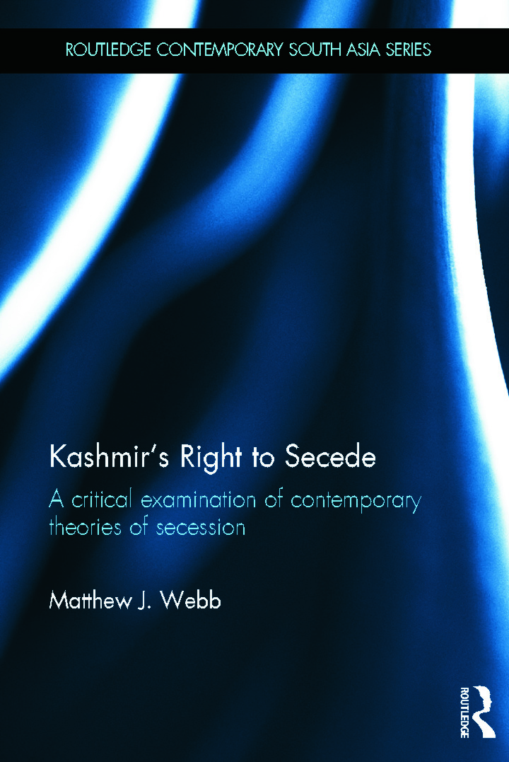 Kashmir's Right to Secede: A Critical Examination of Contemporary Theories of Secession (Hardback) book cover