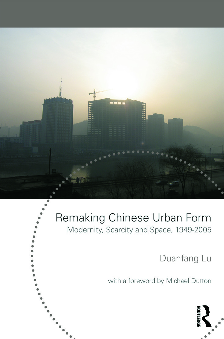 Remaking Chinese Urban Form: Modernity, Scarcity and Space, 1949-2005 book cover