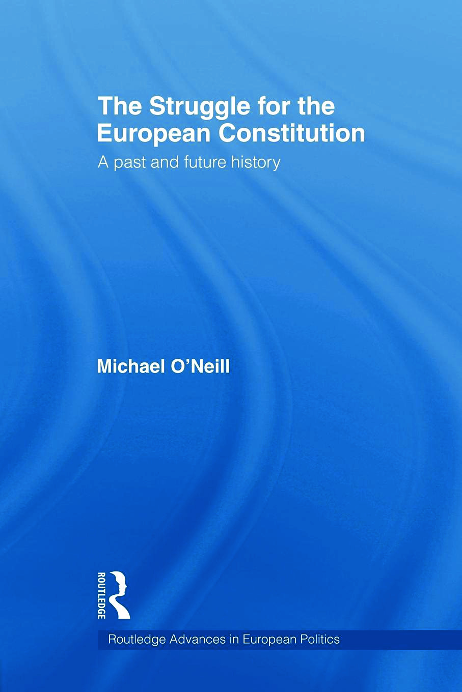 The Struggle for the European Constitution: A Past and Future History, 1st Edition (Paperback) book cover