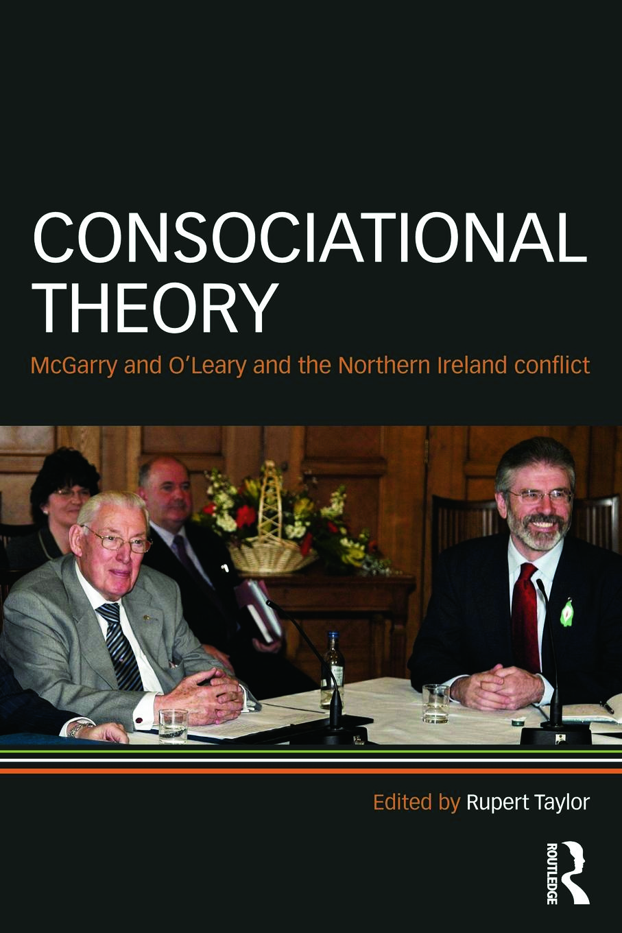 Consociational Theory: McGarry and O'Leary and the Northern Ireland conflict, 1st Edition (Paperback) book cover
