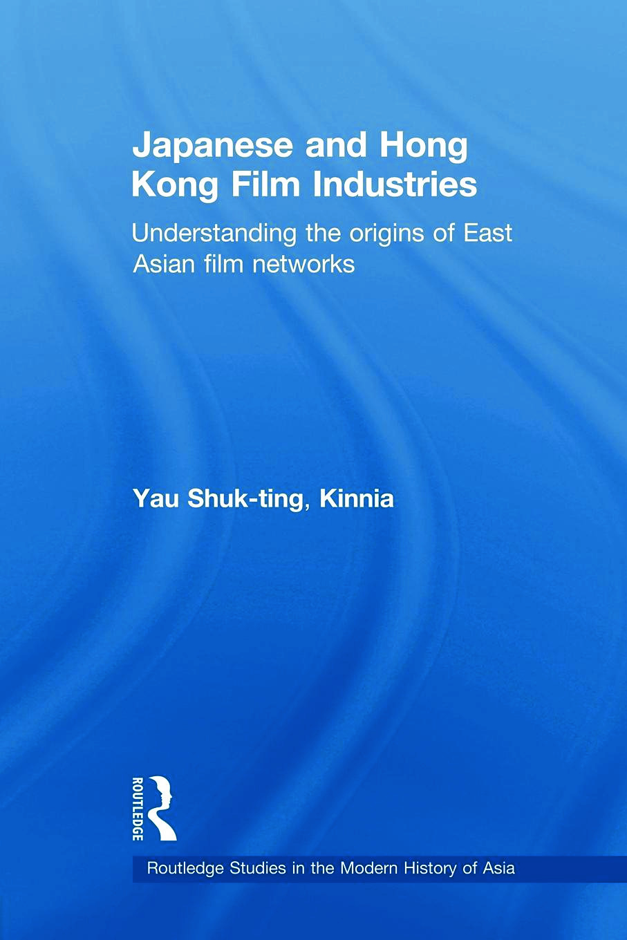 Japanese and Hong Kong Film Industries: Understanding the Origins of East Asian Film Networks (Paperback) book cover