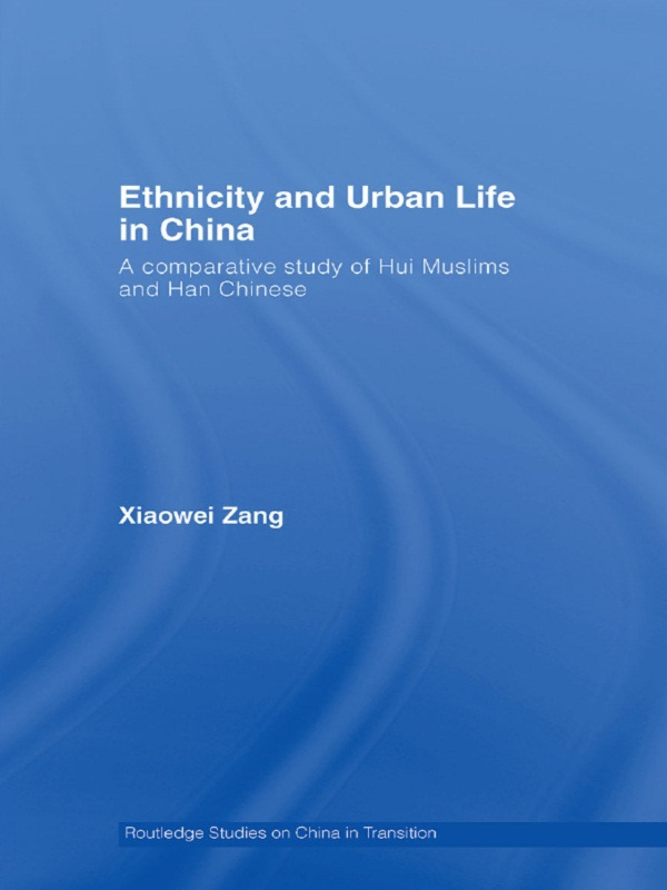 Ethnicity and Urban Life in China: A Comparative Study of