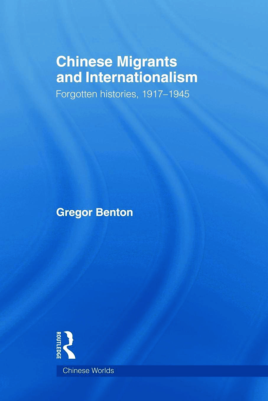 Chinese Migrants and Internationalism: Forgotten Histories, 1917–1945 (Paperback) book cover