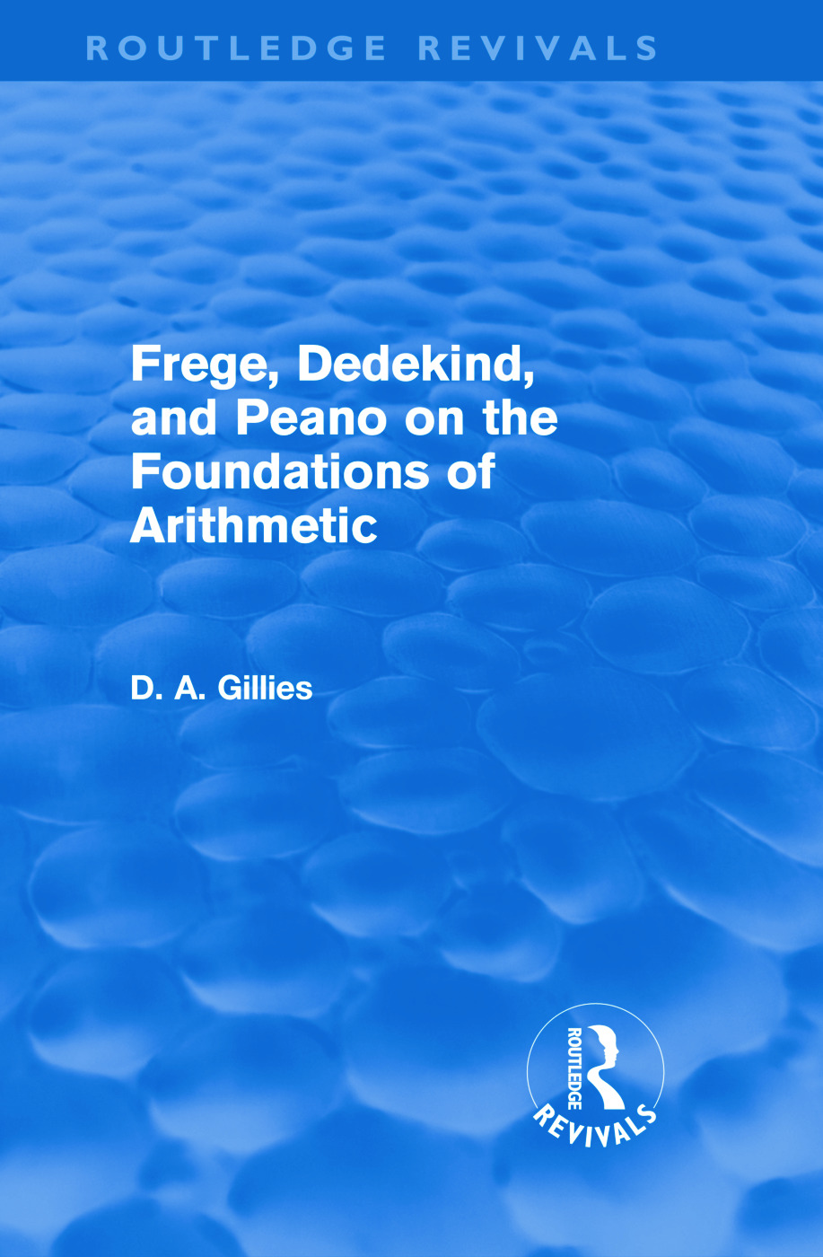 Frege, Dedekind, and Peano on the Foundations of Arithmetic (Routledge Revivals) (Hardback) book cover