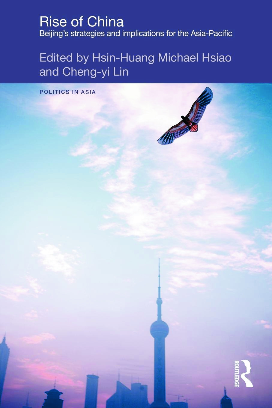 Rise of China: Beijing's Strategies and Implications for the Asia-Pacific (Paperback) book cover