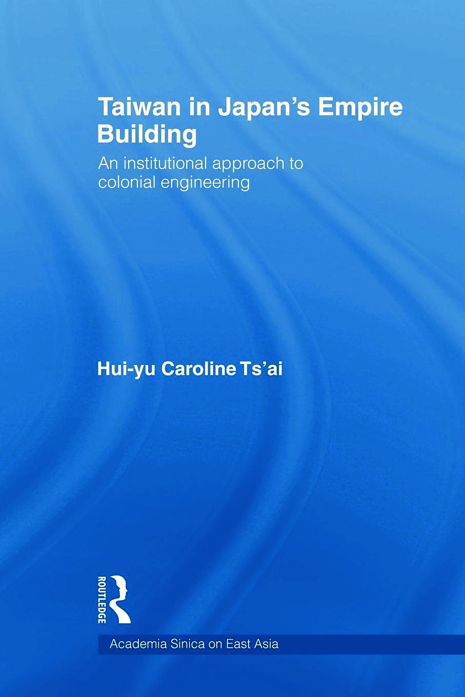 Taiwan in Japan's Empire-Building: An Institutional Approach to Colonial Engineering book cover