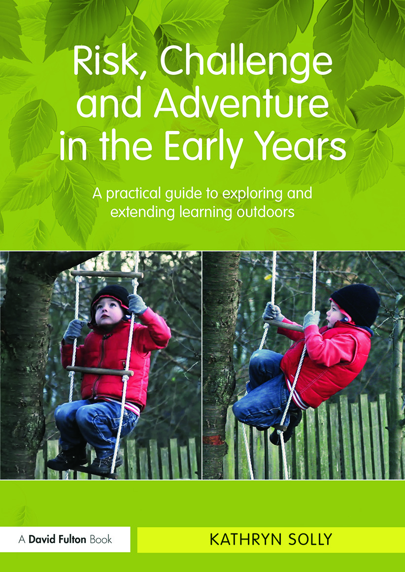 Risk, Challenge and Adventure in the Early Years: A practical guide to exploring and extending learning outdoors book cover