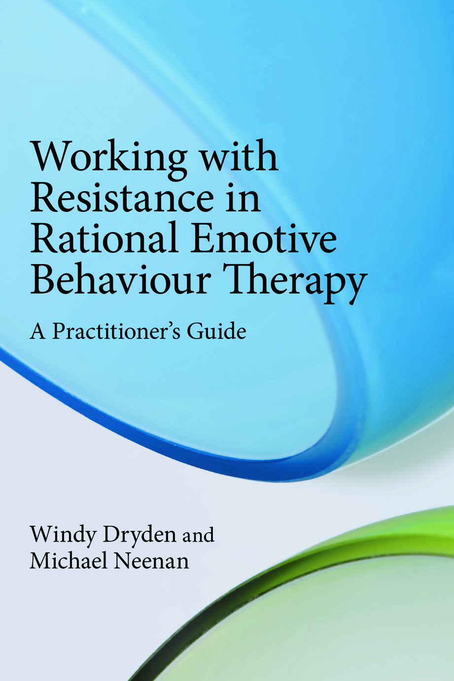Working with Resistance in Rational Emotive Behaviour Therapy: A Practitioner's Guide (Paperback) book cover
