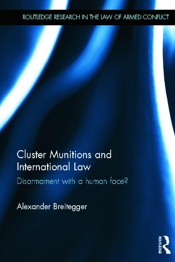 Cluster Munitions and International Law: Disarmament With a Human Face? (Hardback) book cover