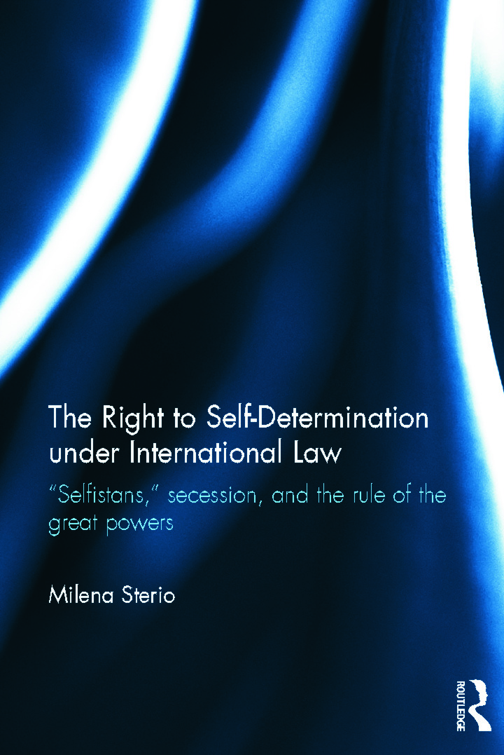 "The Right to Self-determination Under International Law: ""Selfistans,"" Secession, and the Rule of the Great Powers (Hardback) book cover"