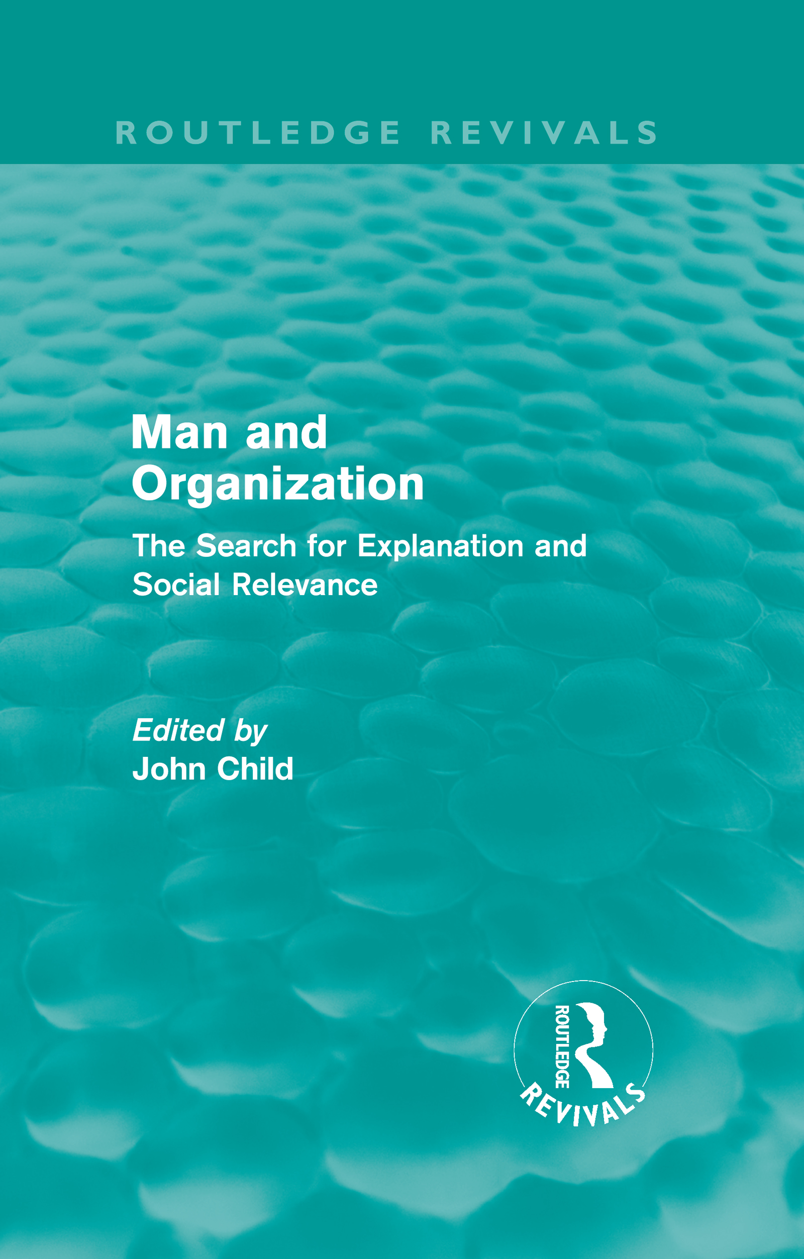 Man and Organization (Routledge Revivals): The Search for Explanation and Social Relevance (Hardback) book cover