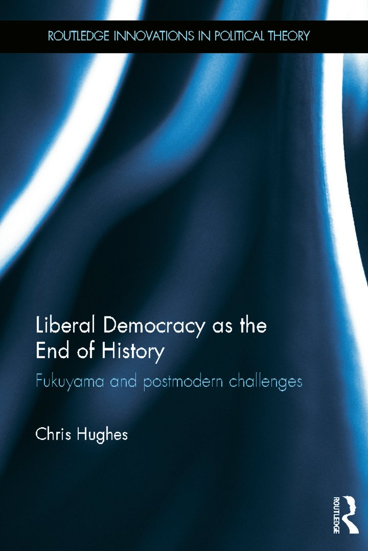 Liberal Democracy as the End of History: Fukuyama and Postmodern Challenges book cover