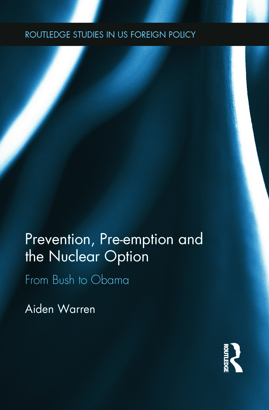 Prevention, Pre-emption and the Nuclear Option: From Bush to Obama (Hardback) book cover